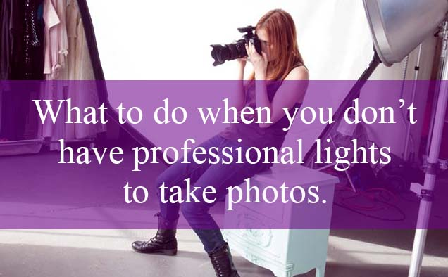 What to do when you don't have professional photography lights.